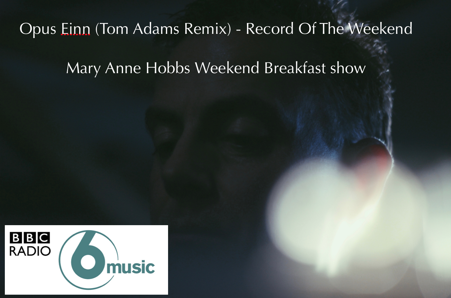 Opus Einn (Tom Adams Remix) - Record of the Weekend - Mary Anne Hobbs Weekend Breakfast Show (BBC6 Music)
